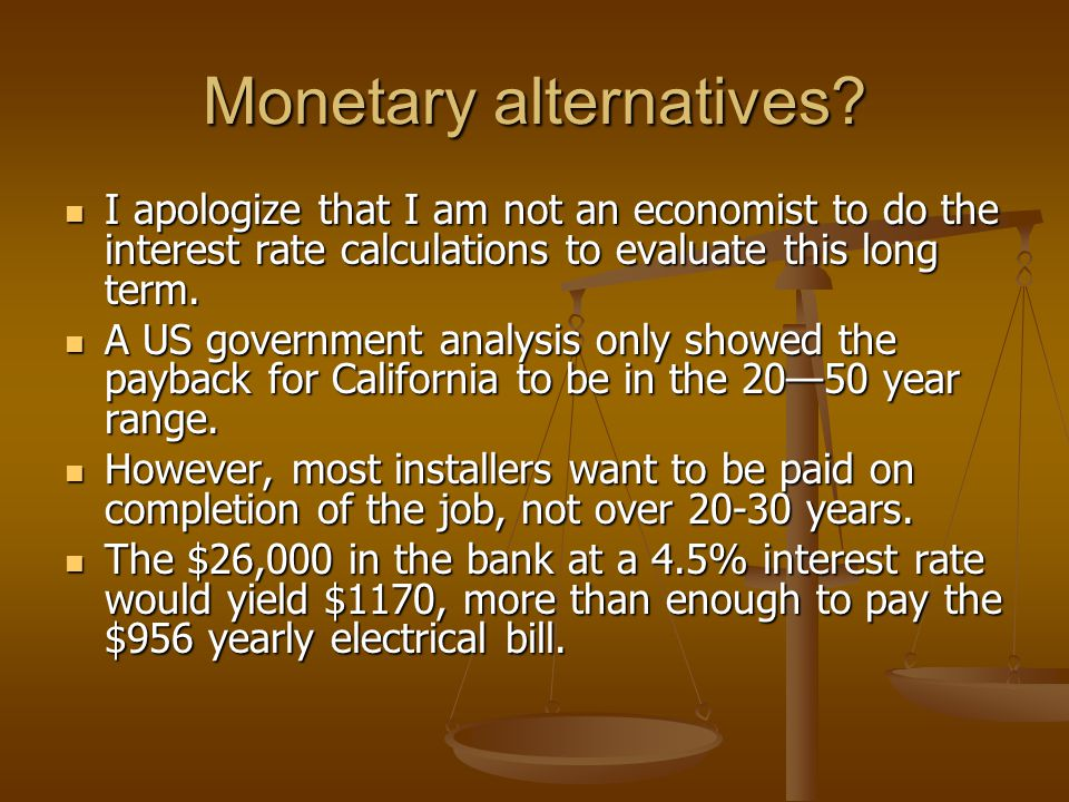 Monetary alternatives? I apologize that I am not an economist to do the interest rate calculations to evaluate this long term. I apologize that I am n
