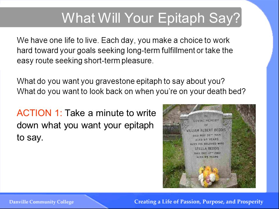 What Will Your Epitaph Say. We have one life to live.