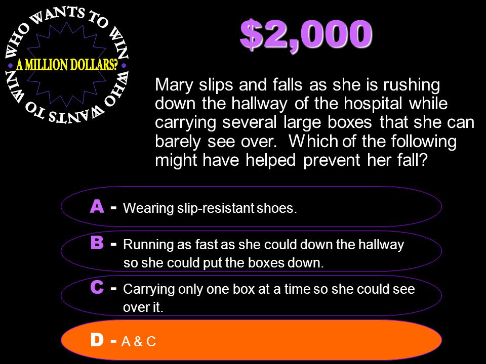 $2,000 Mary slips and falls as she is rushing down the hallway of the hospital while carrying several large boxes that she can barely see over.