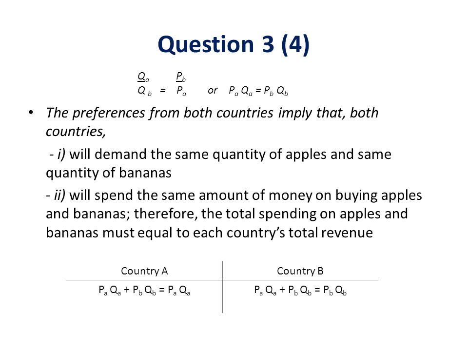 The preferences from both countries imply that, both countries, - i) will demand the same quantity of apples and same quantity of bananas - ii) will s