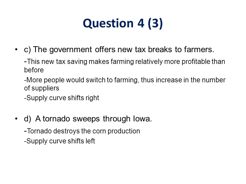 c) The government offers new tax breaks to farmers. - This new tax saving makes farming relatively more profitable than before -More people would swit