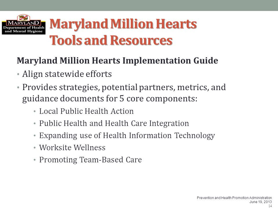 Prevention and Health Promotion Administration June 19, 2013 14 Maryland Million Hearts Tools and Resources Maryland Million Hearts Implementation Gui