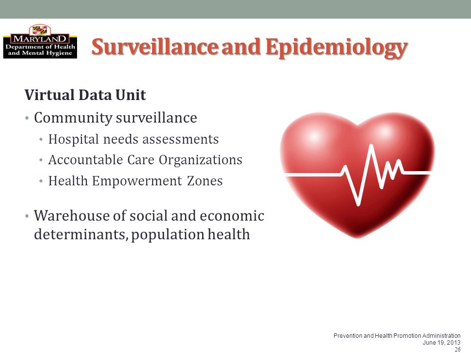 Prevention and Health Promotion Administration June 19, 2013 26 Surveillance and Epidemiology Virtual Data Unit Community surveillance Hospital needs