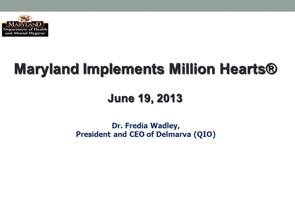 Maryland Implements Million Hearts® June 19, 2013 Dr. Fredia Wadley, President and CEO of Delmarva (QIO)