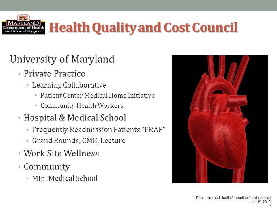 Prevention and Health Promotion Administration June 19, 2013 9 Health Quality and Cost Council University of Maryland Private Practice Learning Collab