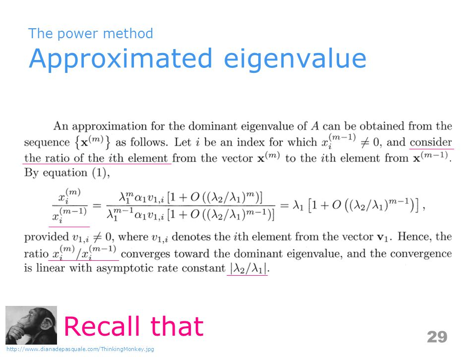 The power method Approximated eigenvalue 29 http://www.dianadepasquale.com/ThinkingMonkey.jpg Recall that