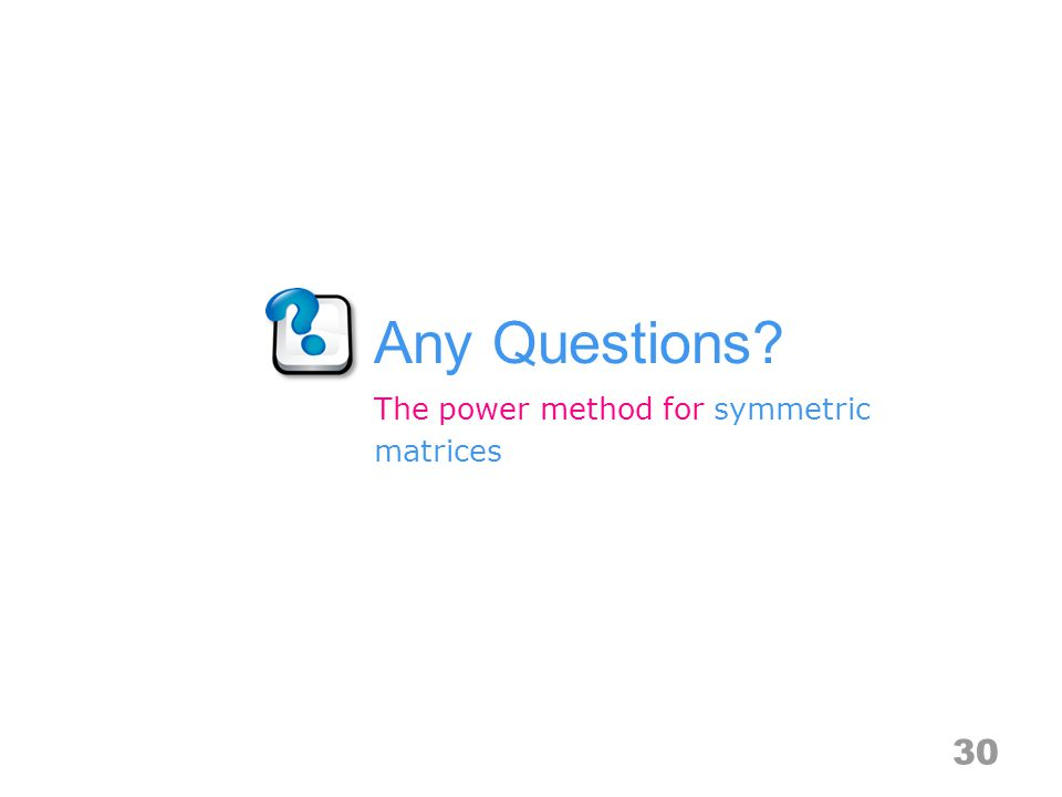 Any Questions 30 The power method for symmetric matrices