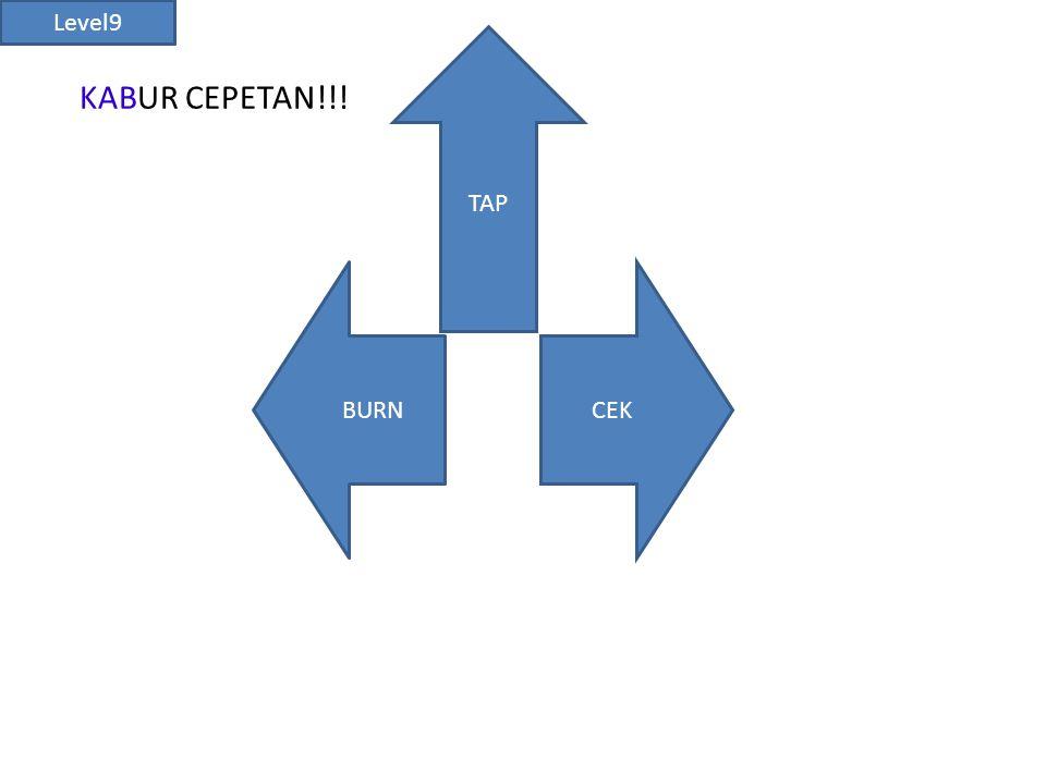 KABUR CEPETAN!!! CEKBURN TAP Level9