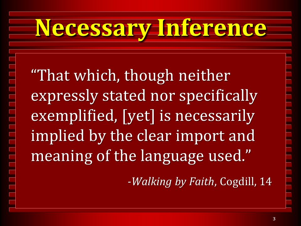 "3 Necessary Inference ""That which, though neither expressly stated nor specifically exemplified, [yet] is necessarily implied by the clear import and"