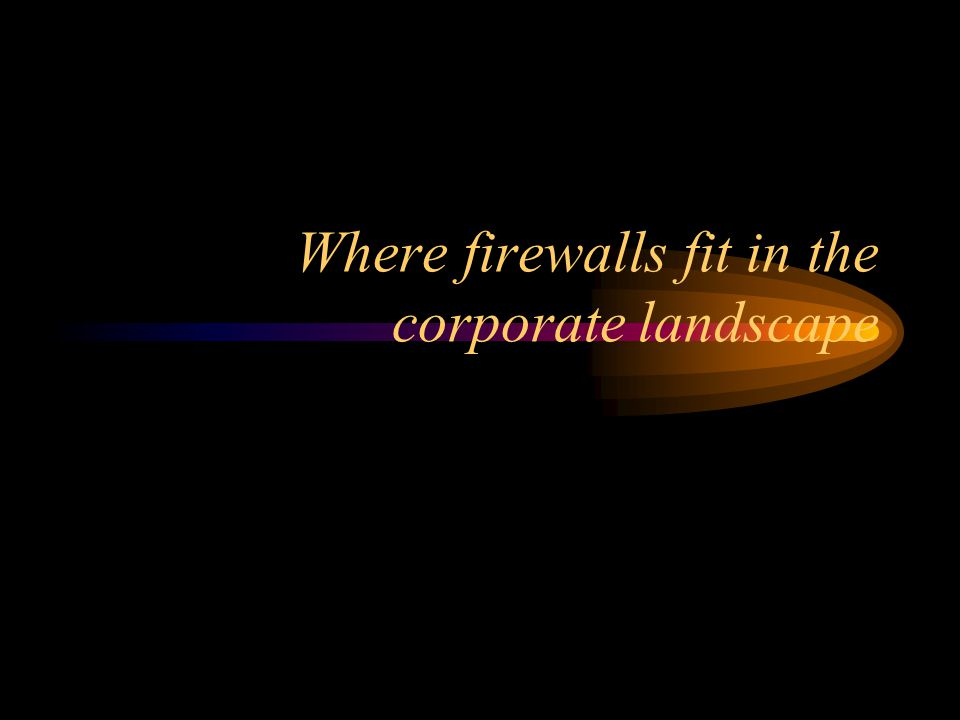 Where firewalls fit in the corporate landscape