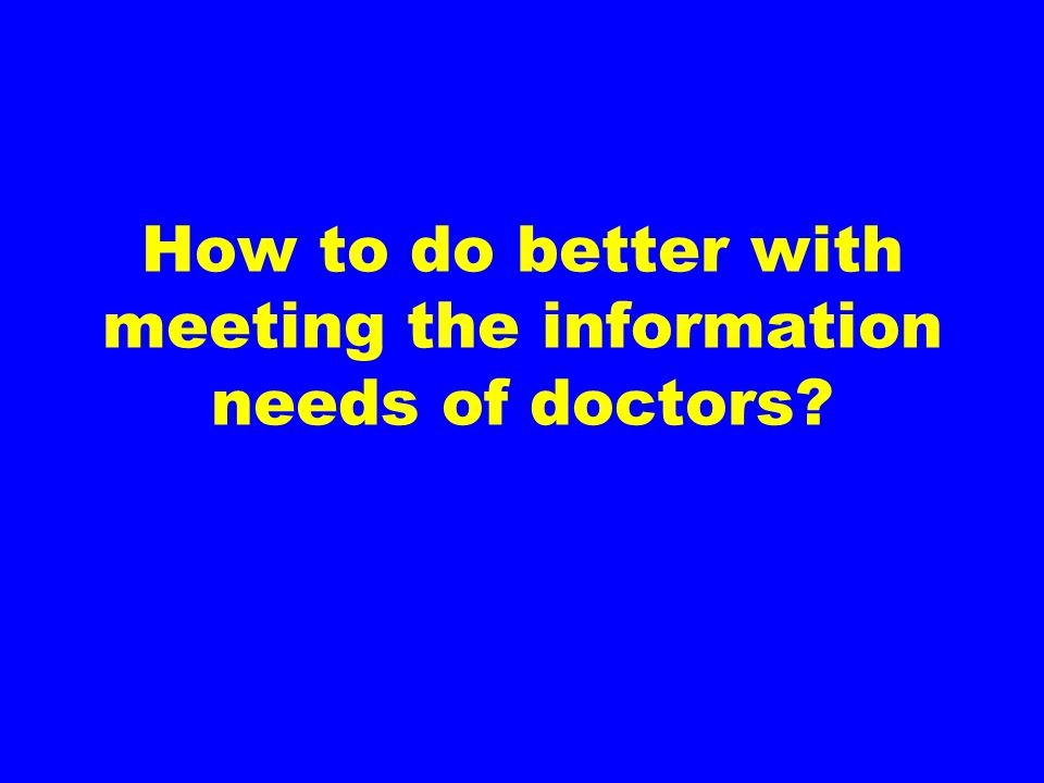 How to do better with meeting the information needs of doctors
