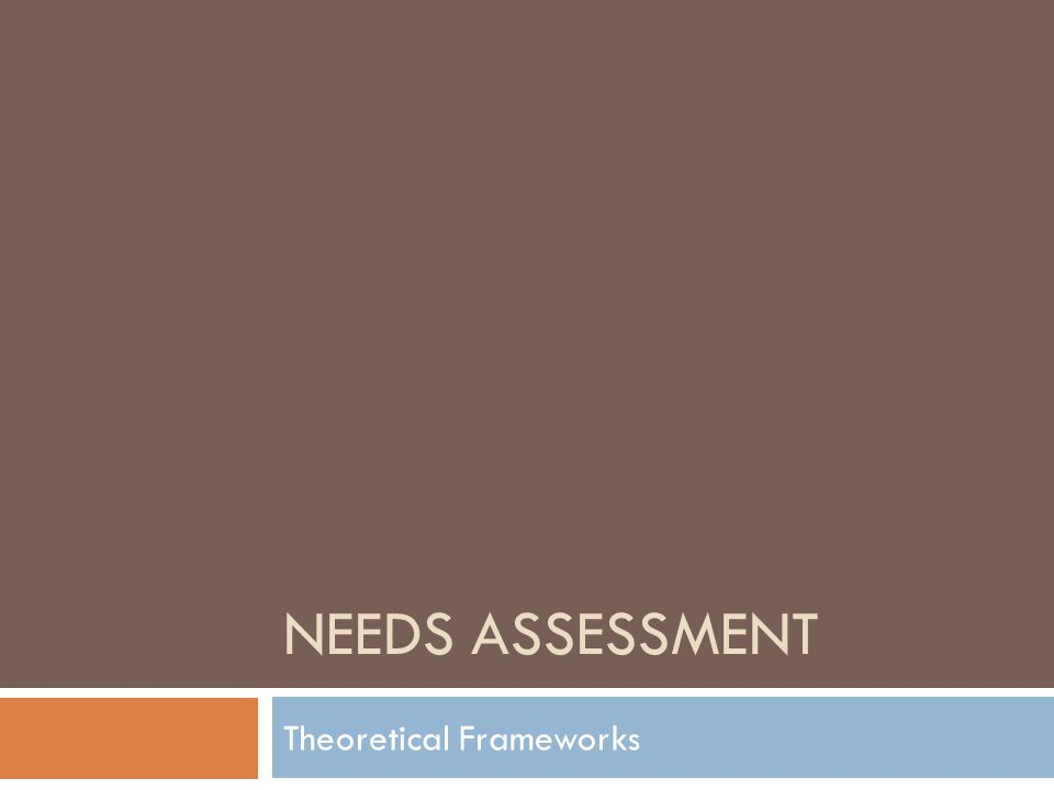 NEEDS ASSESSMENT Theoretical Frameworks