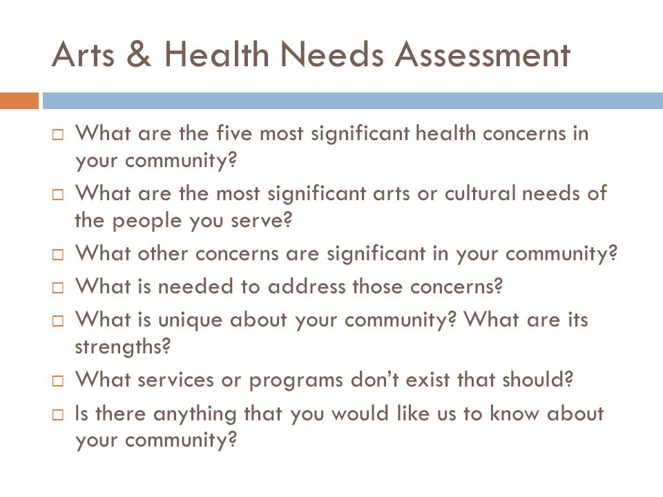 Arts & Health Needs Assessment  What are the five most significant health concerns in your community?  What are the most significant arts or cultura