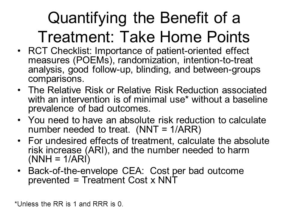 Quantifying the Benefit of a Treatment: Take Home Points RCT Checklist: Importance of patient-oriented effect measures (POEMs), randomization, intenti