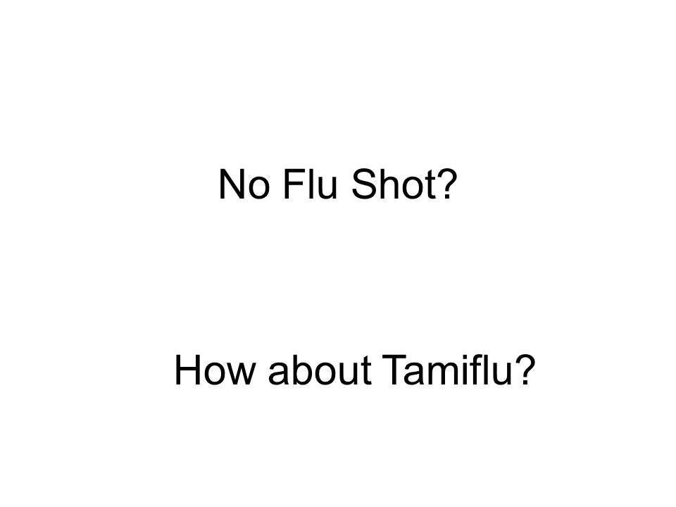 No Flu Shot How about Tamiflu