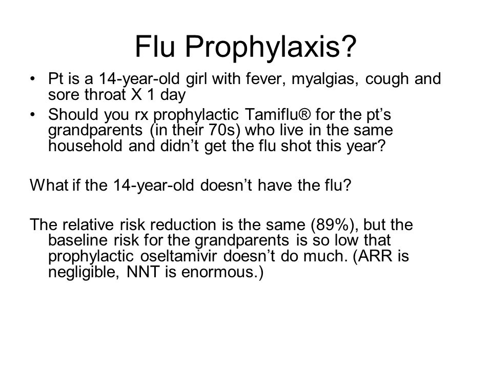Flu Prophylaxis? Pt is a 14-year-old girl with fever, myalgias, cough and sore throat X 1 day Should you rx prophylactic Tamiflu® for the pt's grandpa