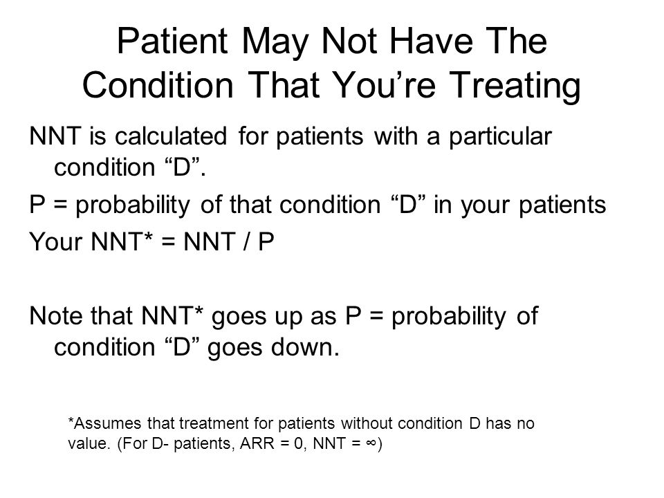 NNT is calculated for patients with a particular condition D .