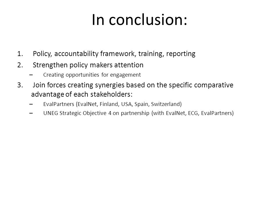 In conclusion: 1. Policy, accountability framework, training, reporting 2.