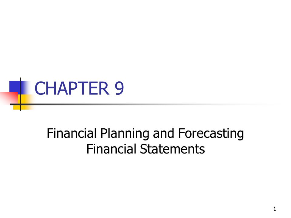 1 CHAPTER 9 Financial Planning and Forecasting Financial Statements