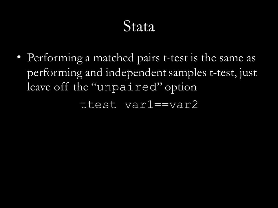 "Stata Performing a matched pairs t-test is the same as performing and independent samples t-test, just leave off the "" unpaired "" option ttest var1==v"