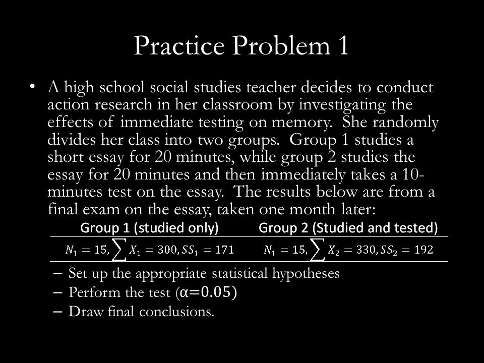 Practice Problem 1 A high school social studies teacher decides to conduct action research in her classroom by investigating the effects of immediate