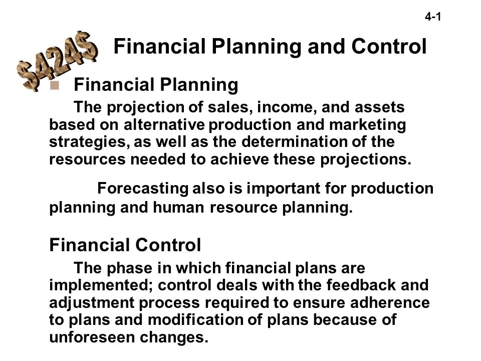 4-1 n Financial Planning The projection of sales, income, and assets based on alternative production and marketing strategies, as well as the determin