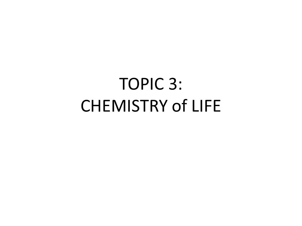 TOPIC 3: CHEMISTRY of LIFE
