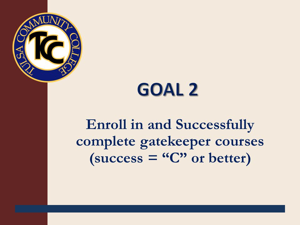 "Enroll in and Successfully complete gatekeeper courses (success = ""C"" or better)"