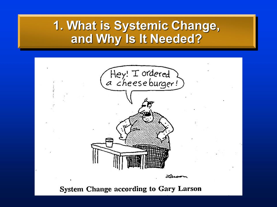 Paradigm Shifts 1. What is Systemic Change, and Why Is It Needed