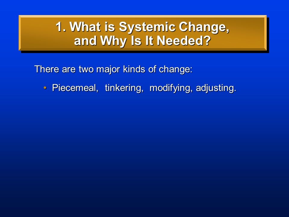 1. What is systemic change, and why is it needed.