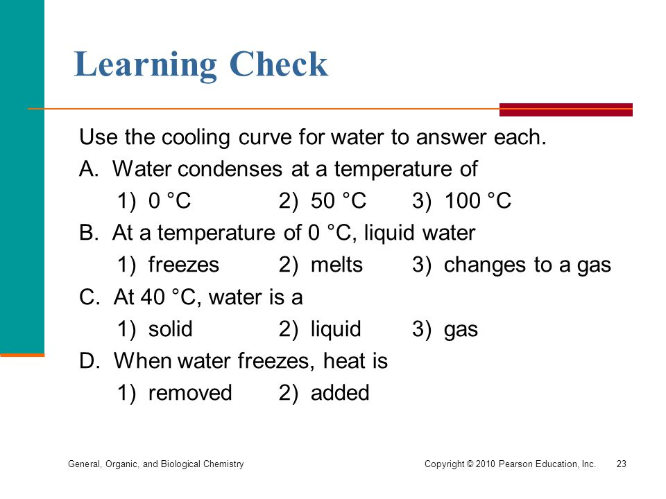 General, Organic, and Biological ChemistryCopyright © 2010 Pearson Education, Inc.23 Learning Check Use the cooling curve for water to answer each. A.