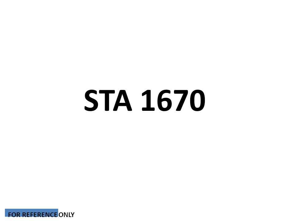 STA 1670 FOR REFERENCE ONLY