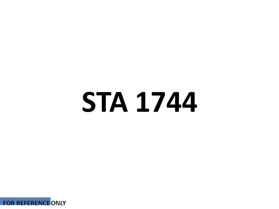 STA 1744 FOR REFERENCE ONLY