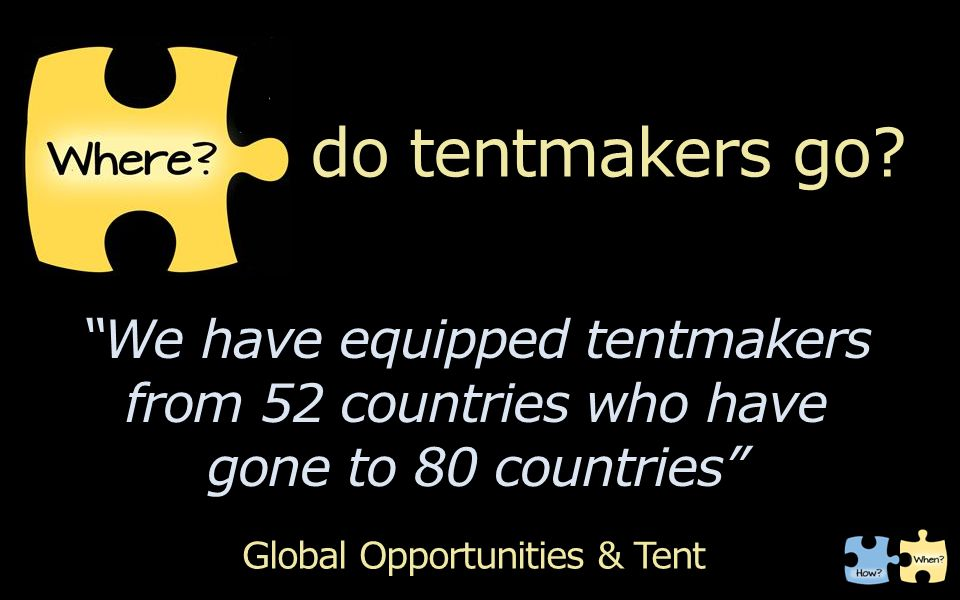do tentmakers go.