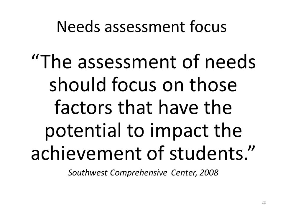 "Needs assessment focus ""The assessment of needs should focus on those factors that have the potential to impact the achievement of students."" Southwes"