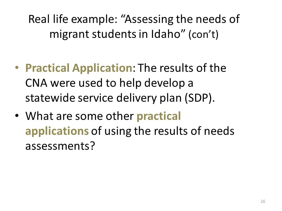 "Real life example: ""Assessing the needs of migrant students in Idaho"" (con't) Practical Application: The results of the CNA were used to help develop"