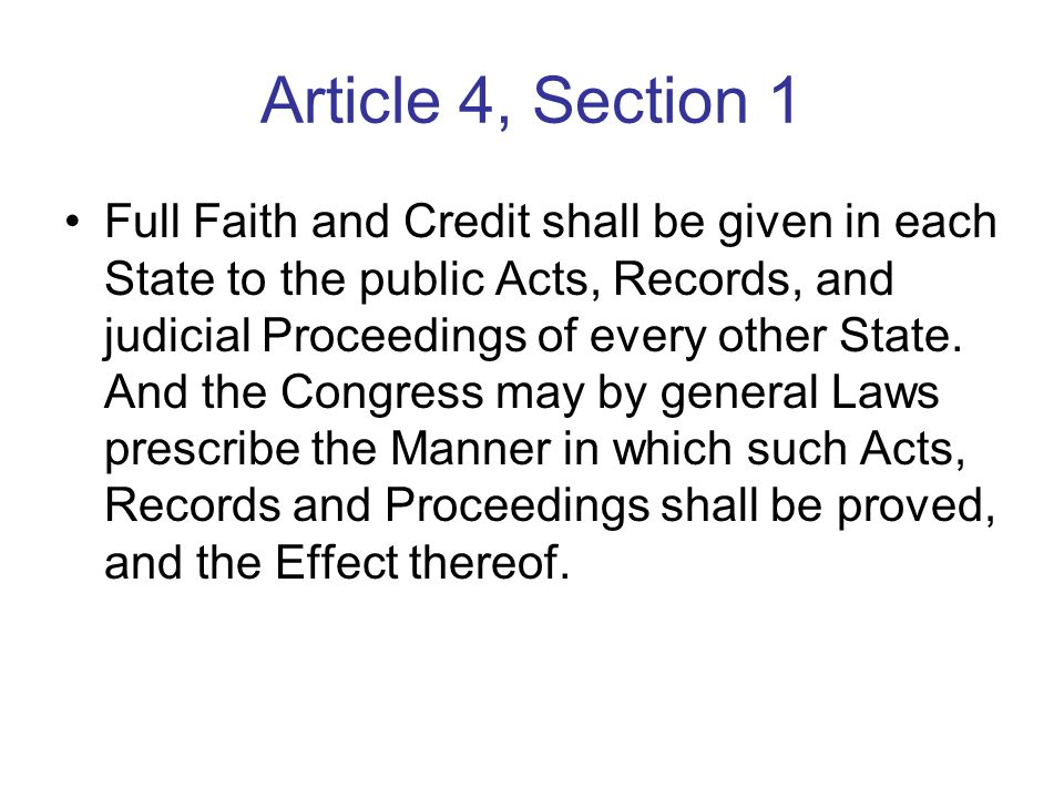 Article 4, Section 1 Full Faith and Credit shall be given in each State to the public Acts, Records, and judicial Proceedings of every other State.