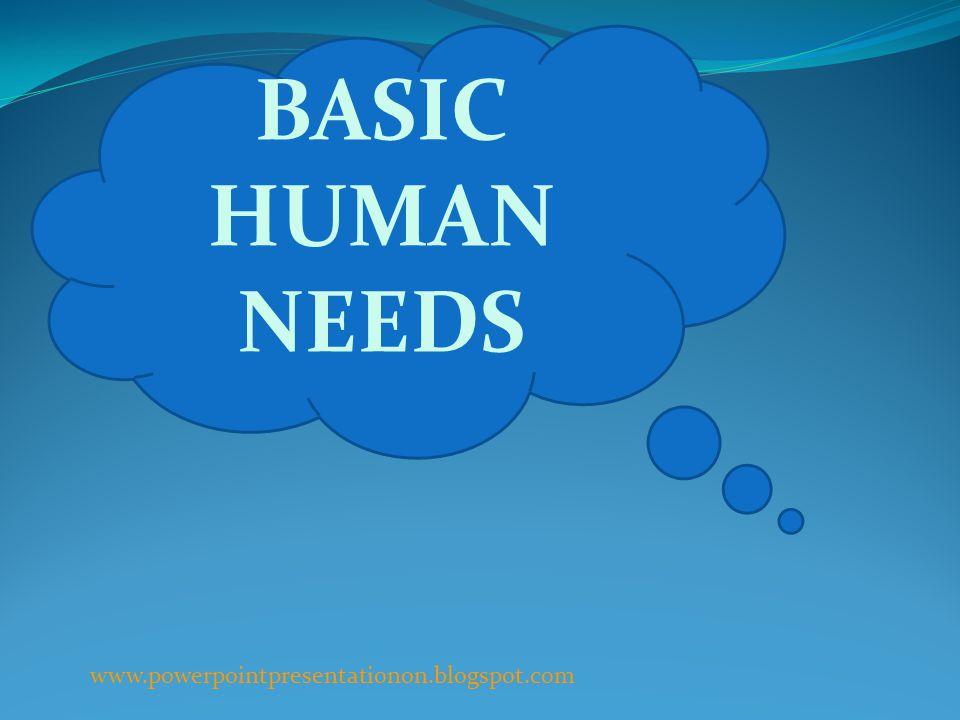 BASIC HUMAN NEEDS www.powerpointpresentationon.blogspot.com