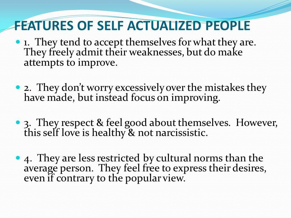 FEATURES OF SELF ACTUALIZED PEOPLE 1. They tend to accept themselves for what they are.