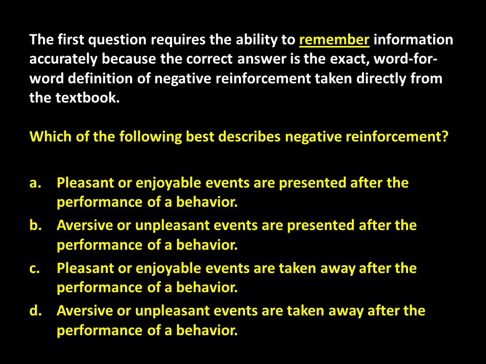 The first question requires the ability to remember information accurately because the correct answer is the exact, word-for- word definition of negat