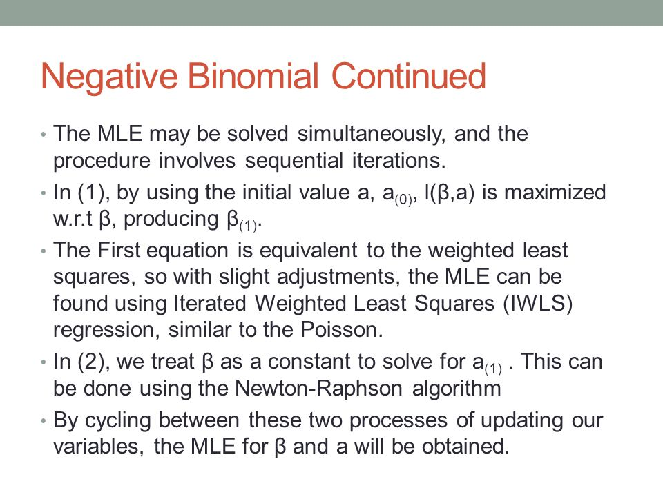 Negative Binomial Continued The MLE may be solved simultaneously, and the procedure involves sequential iterations. In (1), by using the initial value