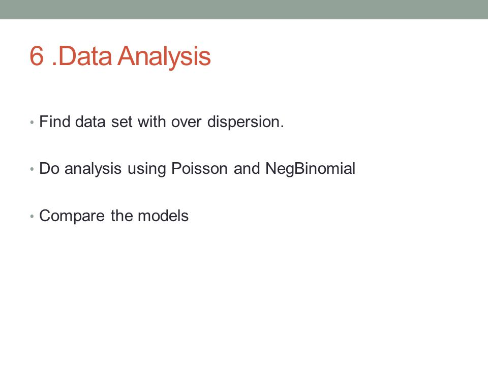 6.Data Analysis Find data set with over dispersion. Do analysis using Poisson and NegBinomial Compare the models