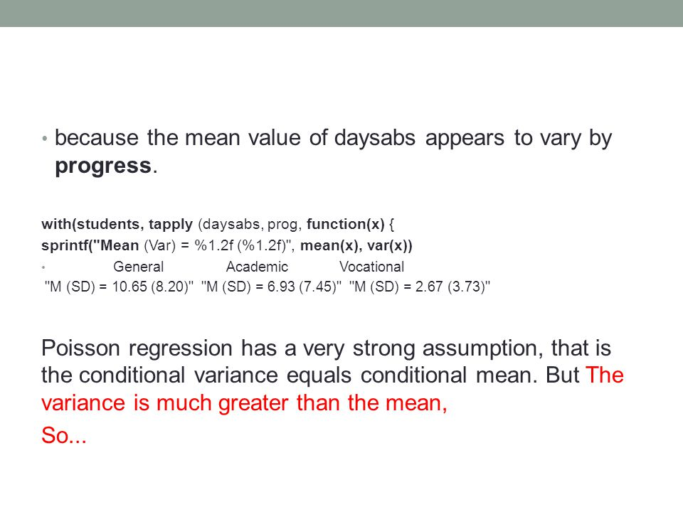 because the mean value of daysabs appears to vary by progress. with(students, tapply (daysabs, prog, function(x) { sprintf(