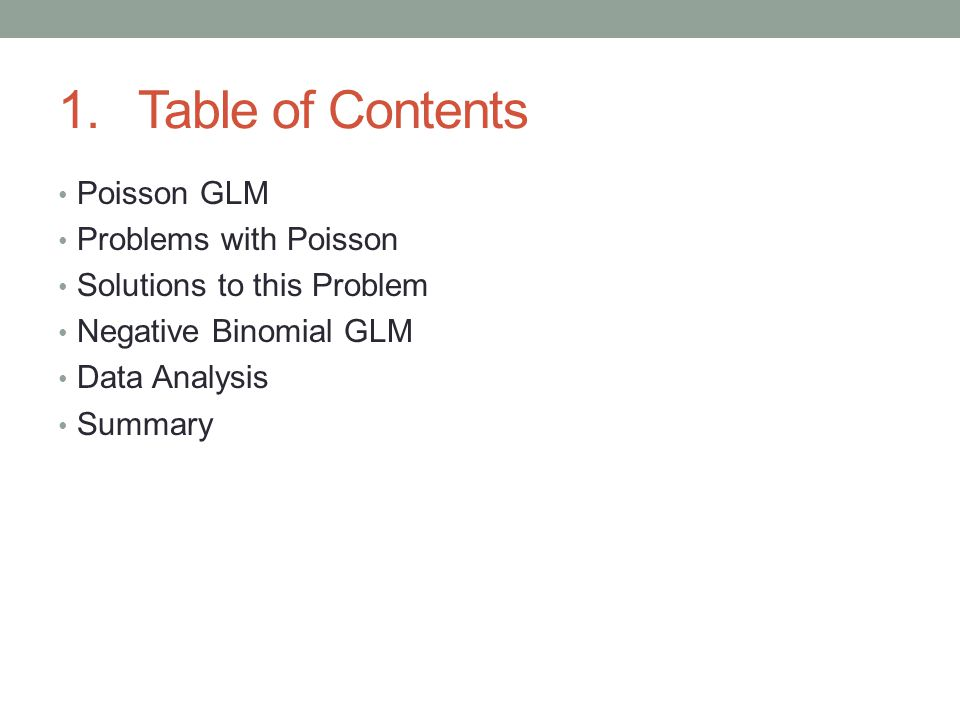 1.Table of Contents Poisson GLM Problems with Poisson Solutions to this Problem Negative Binomial GLM Data Analysis Summary