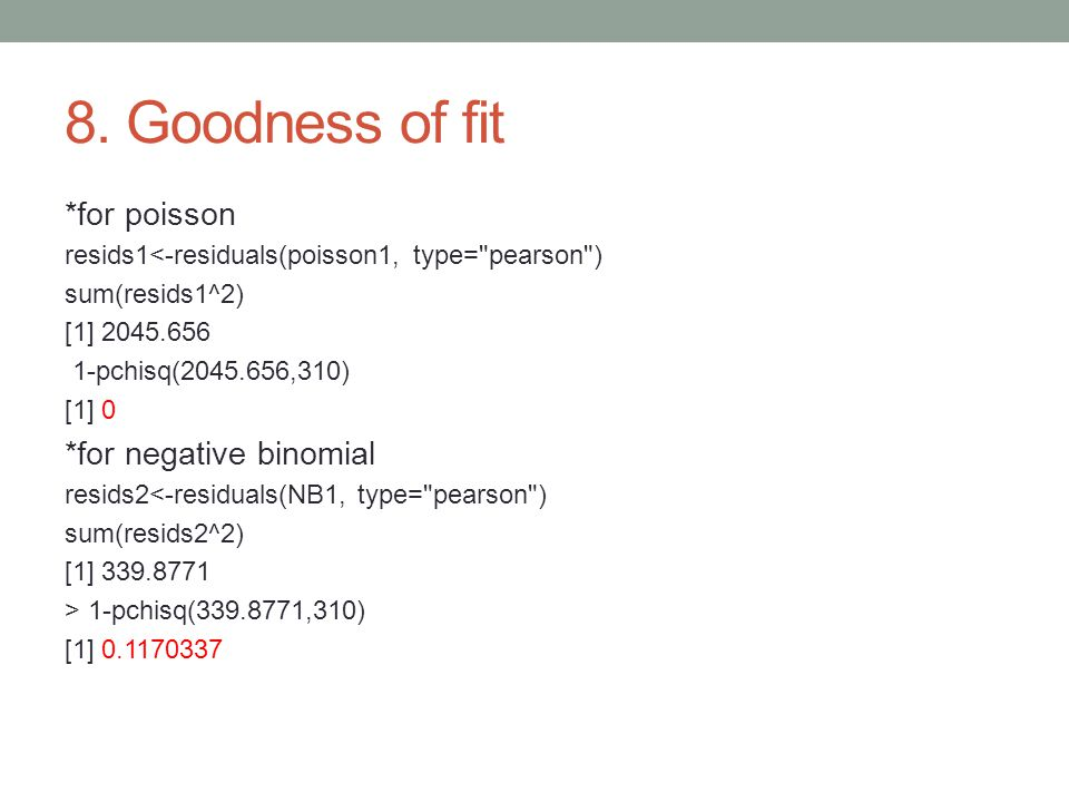 8. Goodness of fit *for poisson resids1<-residuals(poisson1, type=