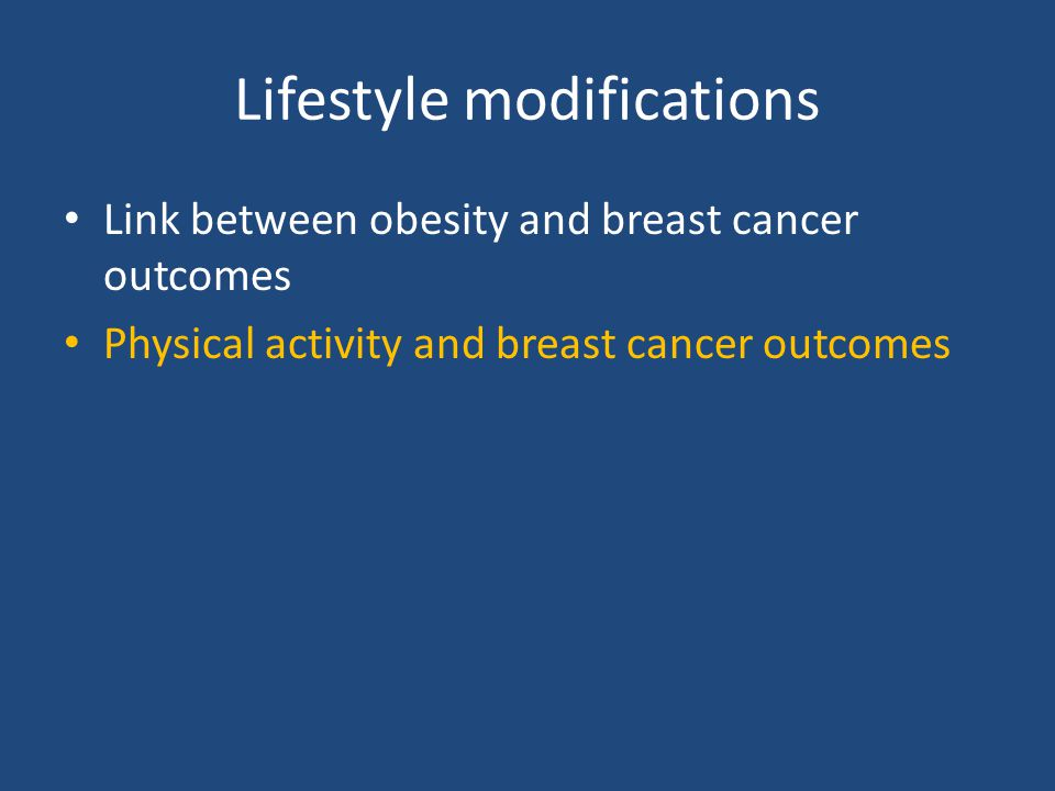 Lifestyle modifications Link between obesity and breast cancer outcomes Physical activity and breast cancer outcomes