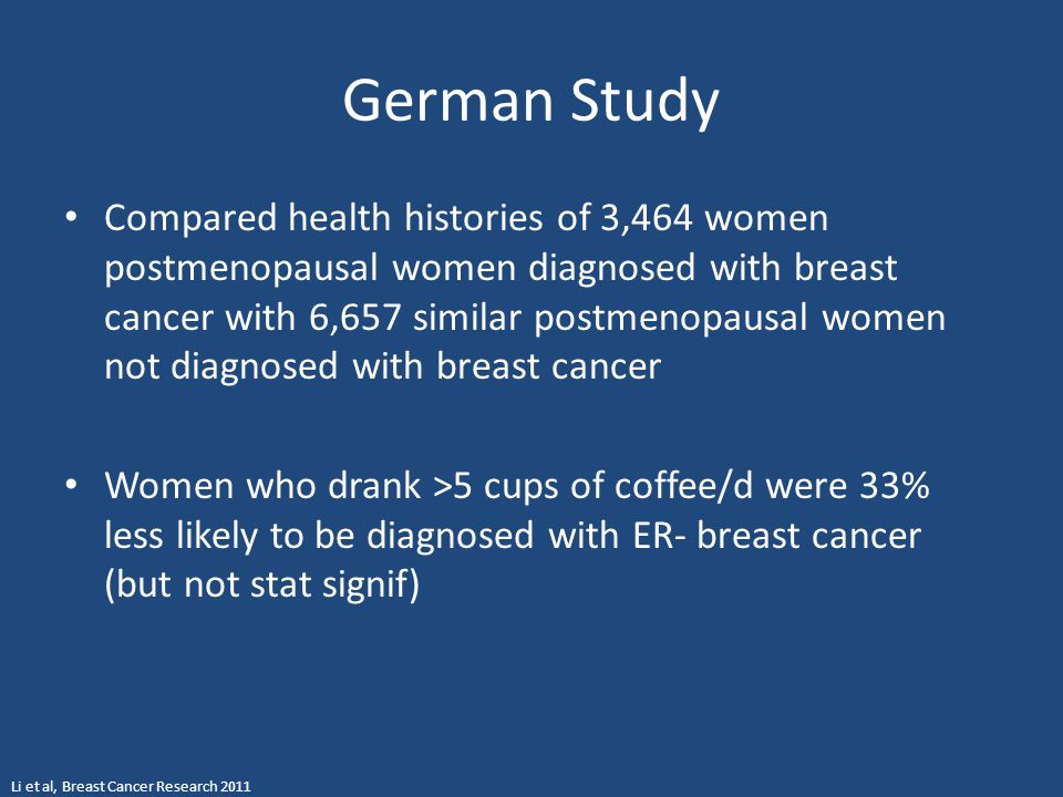 German Study Compared health histories of 3,464 women postmenopausal women diagnosed with breast cancer with 6,657 similar postmenopausal women not di