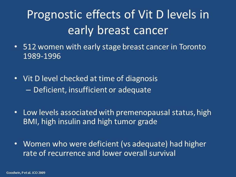 Prognostic effects of Vit D levels in early breast cancer 512 women with early stage breast cancer in Toronto 1989-1996 Vit D level checked at time of