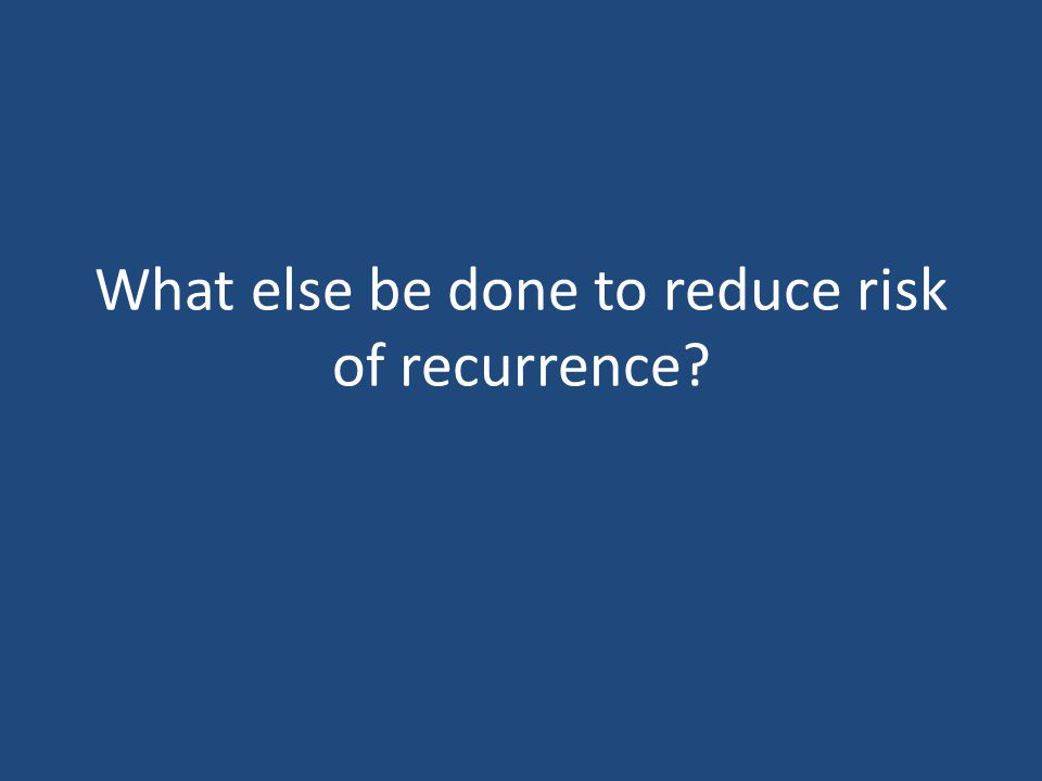 What else be done to reduce risk of recurrence?
