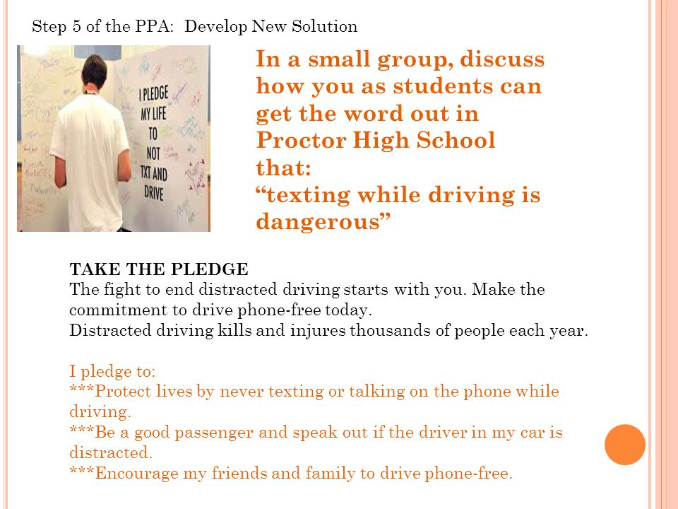 In a small group, discuss how you as students can get the word out in Proctor High School that: texting while driving is dangerous TAKE THE PLEDGE The fight to end distracted driving starts with you.